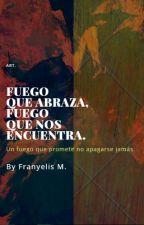 Fuego que abraza, fuego que nos encuentra. by Franmedi00