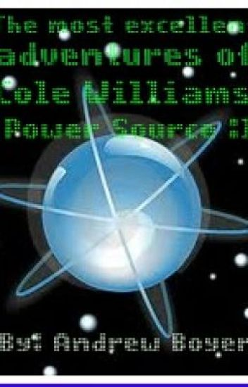 The most excellent adventures of Cole Williams: power source