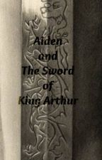 Aiden and The Sword of King Arthur by Jocelyn10917