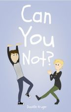 Can You Not? by SomeoneRandom