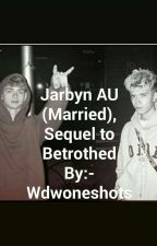 Jarbyn (Married. With Kids), Sequel to Betrothed. by Wdwoneshots