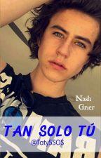 Tan sólo tú ~ Nash Grier (TERMINADA) by Taty5SOS
