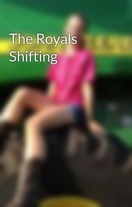 The Royals Shifting by LuvYouRandomly