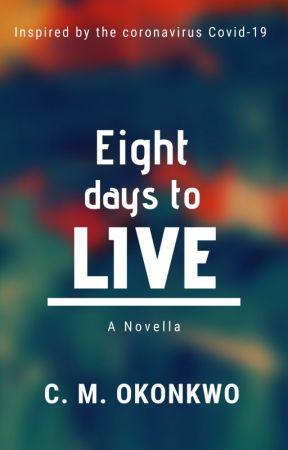 Eight Days To Live by CMOkonkwo
