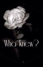WHO KNEW? by bernadettewu