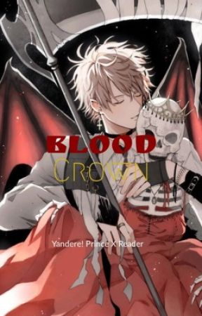 Blood Crown (Yandere! Prince X Reader) by HuhuoRose