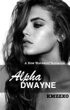 ALPHA DWAYNE [Werewolf Romance] by kmzzxo