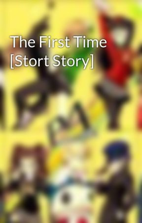 The First Time [Stort Story] by Adsh33d