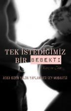 TEK İSTEDİĞİMİZ BİR BEBEKTİ by Nurcinn123