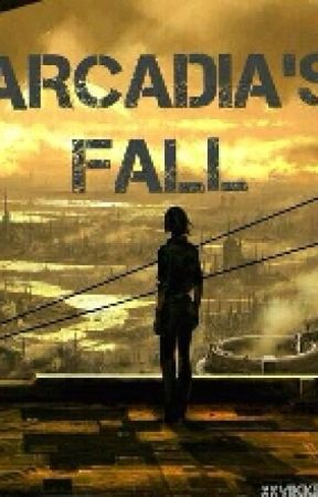Arcadia's Fall by The10thsGirl