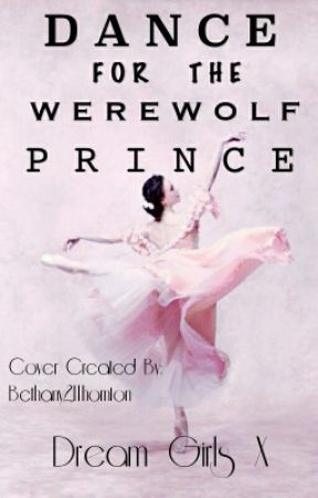 Dance For The Werewolf Prince by babey_official