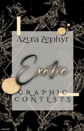 𝓔𝔁𝓸𝓽𝓲𝓬 : GRAPHIC CONTESTS by Azura_Zephyr