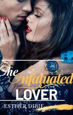 The Infatuated Lover {COMPLETED} ✓ by Estyshawl