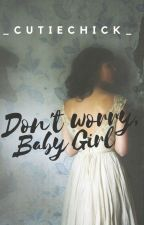 Don't Worry, Baby Girl by _CutieChick_