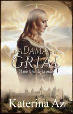 La Dama y el Grial I : El misterio de la Orden by katiealone