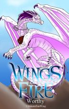 Worthy - A Wings of Fire Fanfiction - Complete (4) by UltimateFanWing