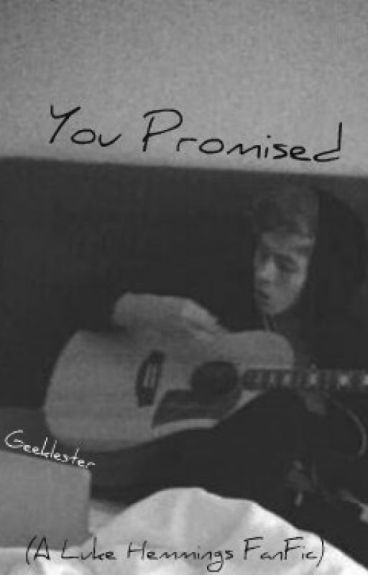 You Promised (A Luke Hemmings FanFic)