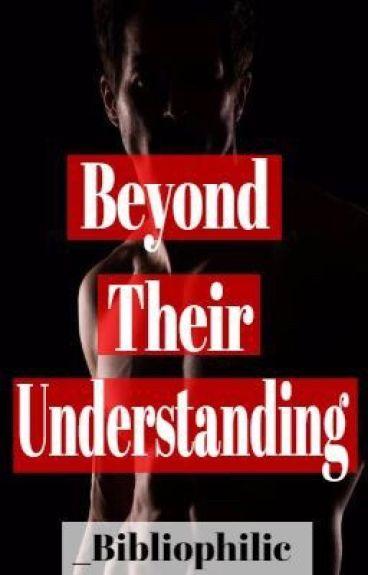 Beyond Their Understanding