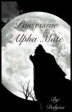 Possessive Alpha Mate by Dalyisa