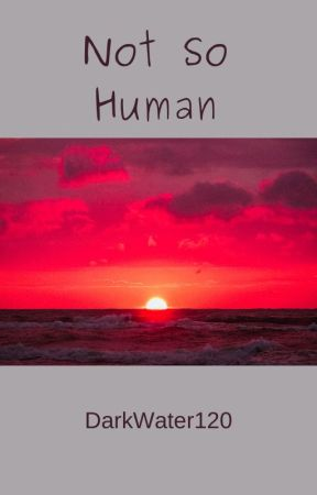 Not So Human (Book 2 of TFV) by DarkWater120