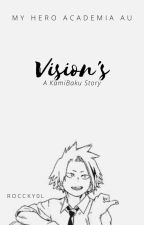 Vision's | KamiBaku | MHA Fan-Fiction ON HOLD by roccky0l