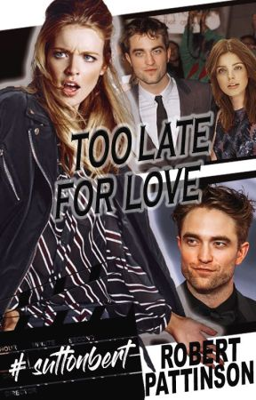 TOO LATE FOR LOVE ― Robert Pattinson by duffito2
