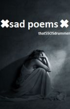☹sad poems for sad people☹ {slow-ish updates} by that5SOSdrummer