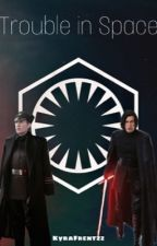 Trouble in Space- A Kylux x Reader Smut Fic by KyraFrentzz