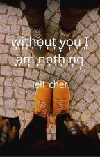 w͎i͎t͎h͎o͎u͎t͎ ͎y͎o͎u͎ ͎I͎ ͎a͎m͎ ͎n͎o͎t͎h͎i͎n͎g͎ (sin ti no soy nada) by Jeli_Cher