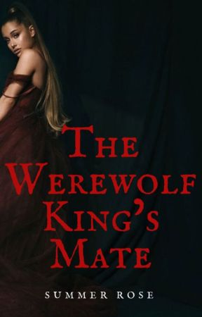 (ON HOLD) The Werewolf King's Mate by Summer_Rose20