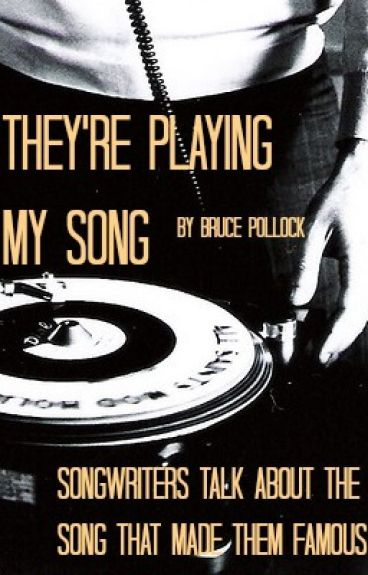 They're Playing My Song: Songwriters Talk About The Song That Made Them Famous by BrucePollock
