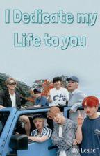 I Dedicate My Life To You {BTS FF} by Random_BTS-lover