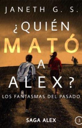 ¿Quién mató a Alex? Los fantasmas del pasado  by JanethGS
