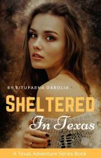 Sheltered In Texas (Texas Adventure Series Book 4) by Zxcvbnm1974