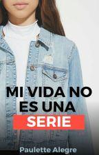 Mi vida no es una serie by PauletteAlegre