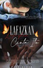 Lafazkan Cinta Itu (IN EDITING S1) by Misz_Qzryn
