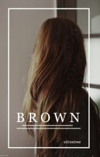 Brown by citrustree