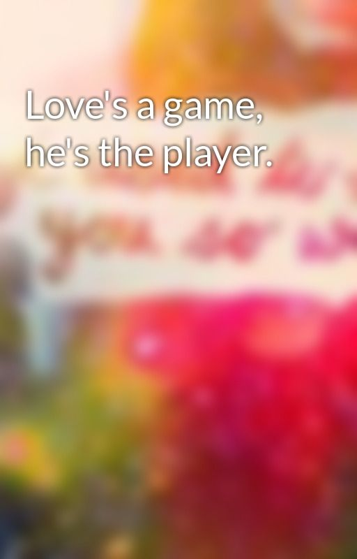 Love's a game, he's the player. by xintherainx