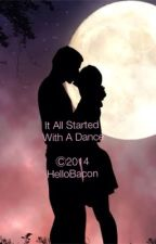 It All Started With A Dance by 2Lovestories2
