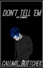 Don't Tell 'Em ⇝ Punk Luke Hemmings  (Slow Updates!) by Calums_Buttcheek