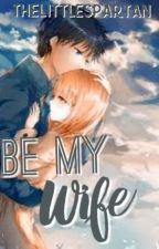 Be My Wife (Editing) by TheLittleSpartan