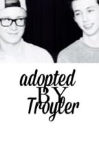 « adopted by troyler » by lovelikelawley