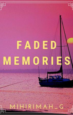 Faded Memories by mihirimah_g