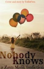Nobody Knows - A Zayn Malik Fanfiction by TallieFern