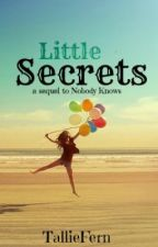 Little Secrets - Sequel to Nobody Knows by TallieFern