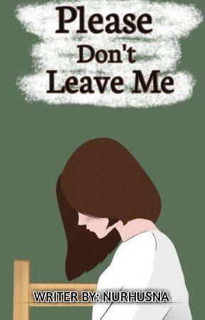 Please Don't Leave Me (Tahap Revisi) by SYAHRULSOUMA