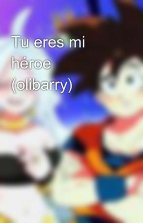 Tu eres mi héroe  (olibarry) by silverwolff22
