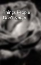 Things People Don't Know by AllMy1DerfulLove