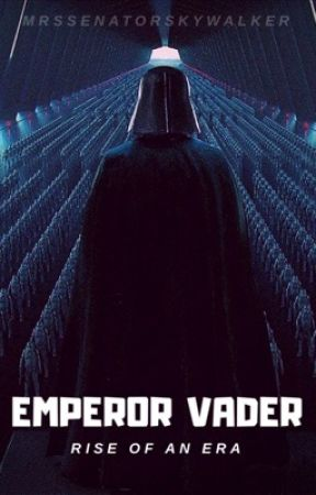 Emperor Vader: Rise of an Era (Book One) by MrsSenatorSkywalker
