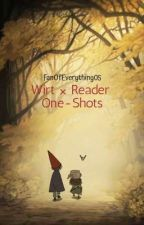Wirt x Reader One-Shots by FanOfEverything05
